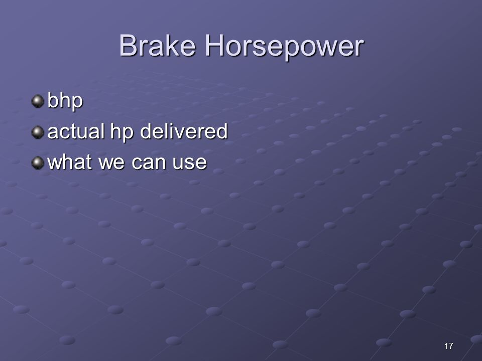 Brake Horsepower bhp actual hp delivered what we can use