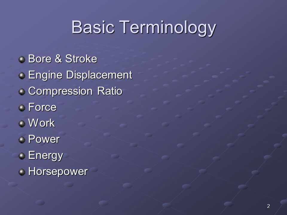 Basic Terminology Bore & Stroke Engine Displacement Compression Ratio