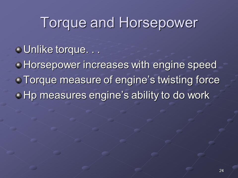 Torque and Horsepower Unlike torque. . .