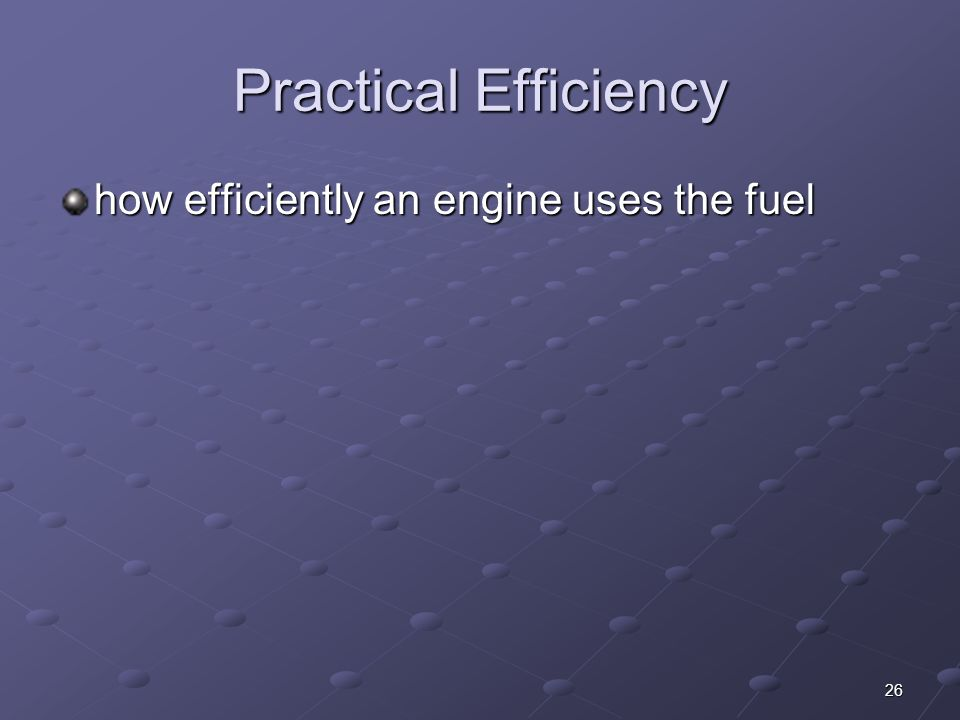 Practical Efficiency how efficiently an engine uses the fuel