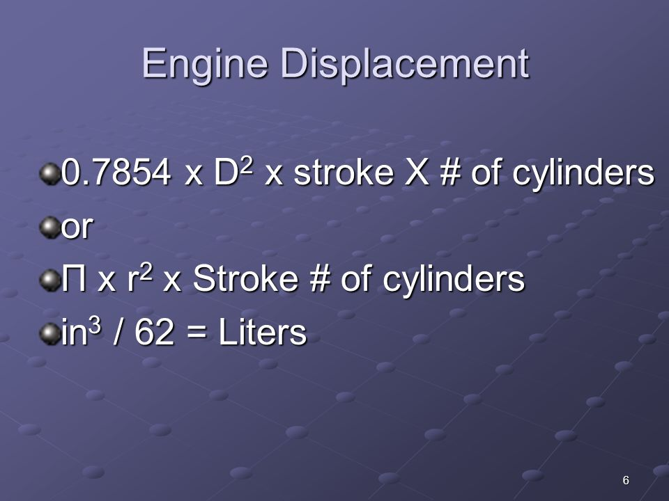 Engine Displacement 0.7854 x D2 x stroke X # of cylinders or