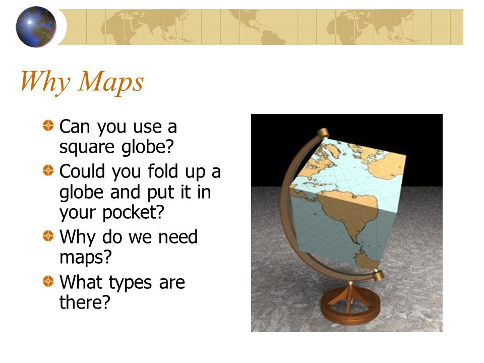 Why Maps Can you use a square globe