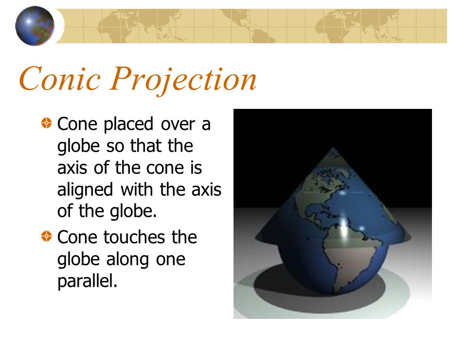 Conic Projection Cone placed over a globe so that the axis of the cone is aligned with the axis of the globe.