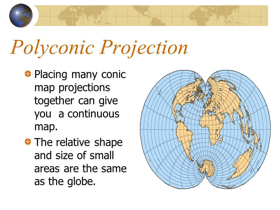 Polyconic Projection Placing many conic map projections together can give you a continuous map.
