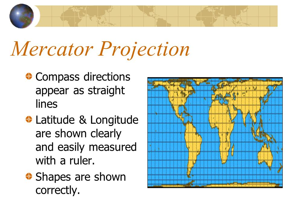 Mercator Projection Compass directions appear as straight lines