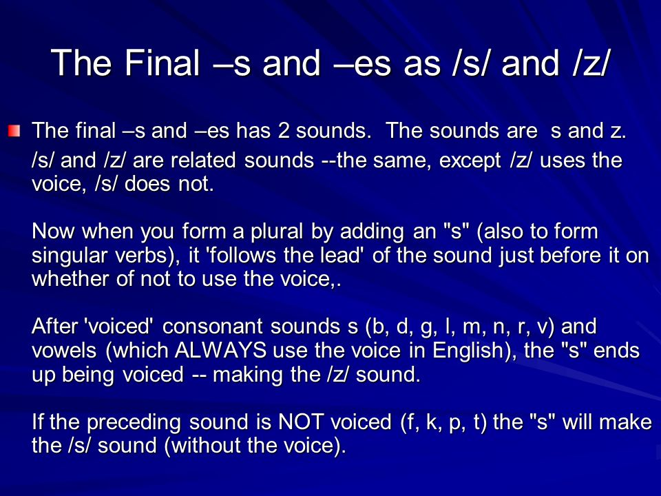 The Final –s and –es as /s/ and /z/