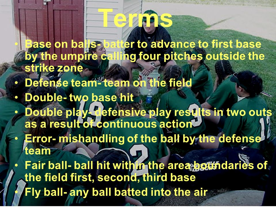 Terms Base on balls- batter to advance to first base by the umpire calling four pitches outside the strike zone.