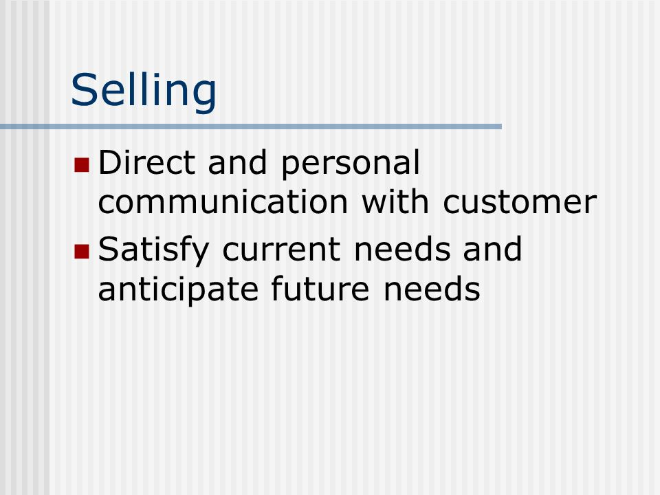 Selling Direct and personal communication with customer