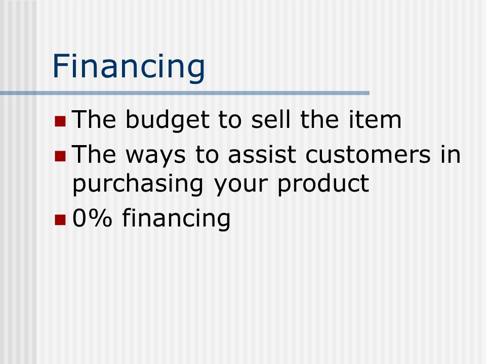 Financing The budget to sell the item