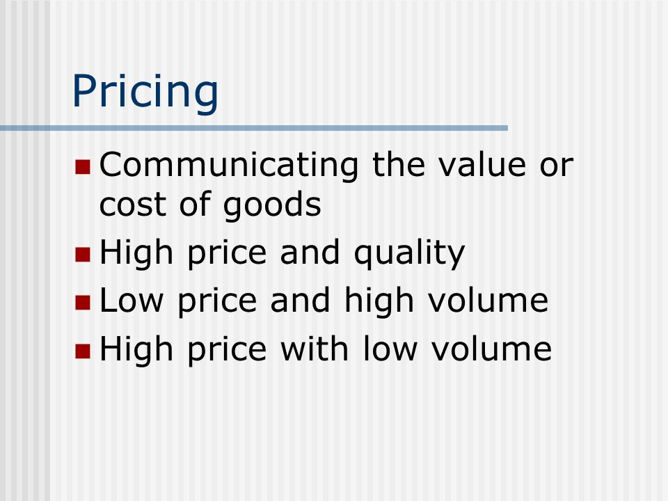 Pricing Communicating the value or cost of goods