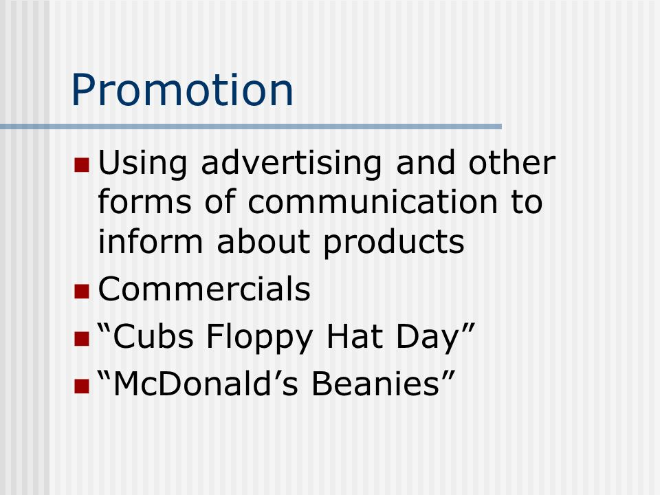 Promotion Using advertising and other forms of communication to inform about products. Commercials.
