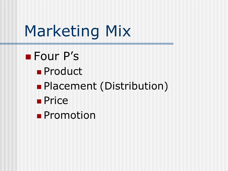 Marketing Mix Four P's Product Placement (Distribution) Price