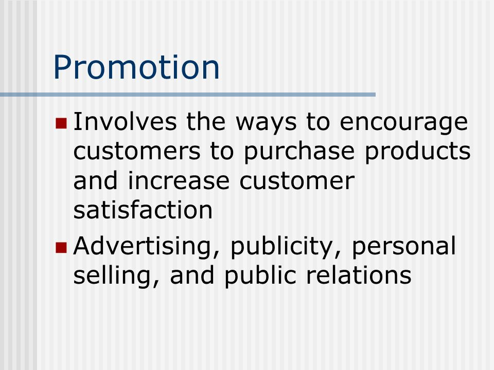 Promotion Involves the ways to encourage customers to purchase products and increase customer satisfaction.