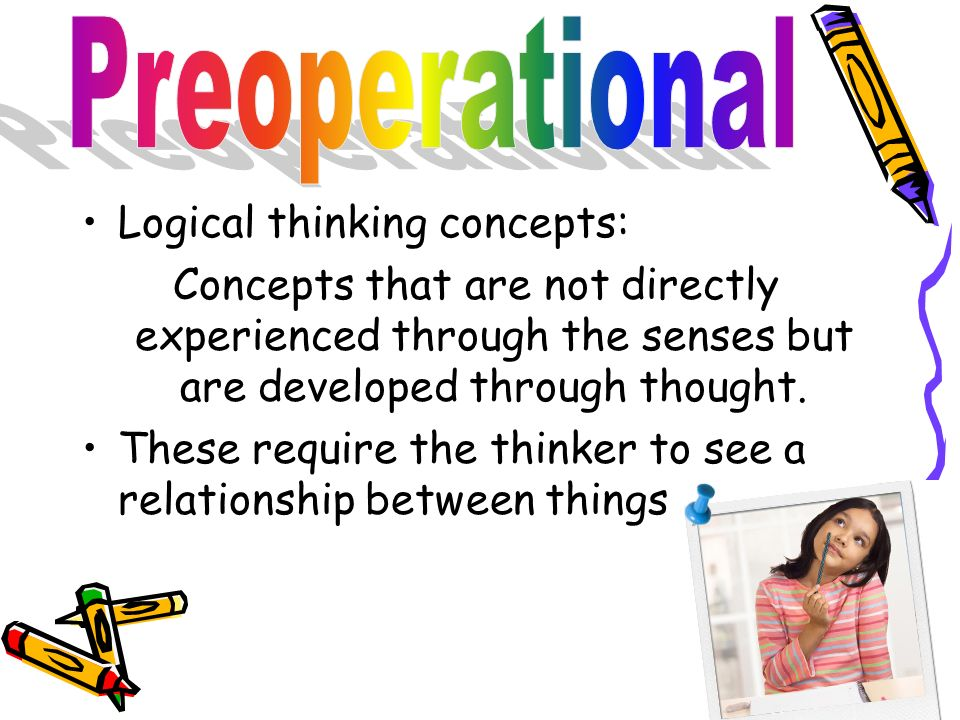 Preoperational Logical thinking concepts: