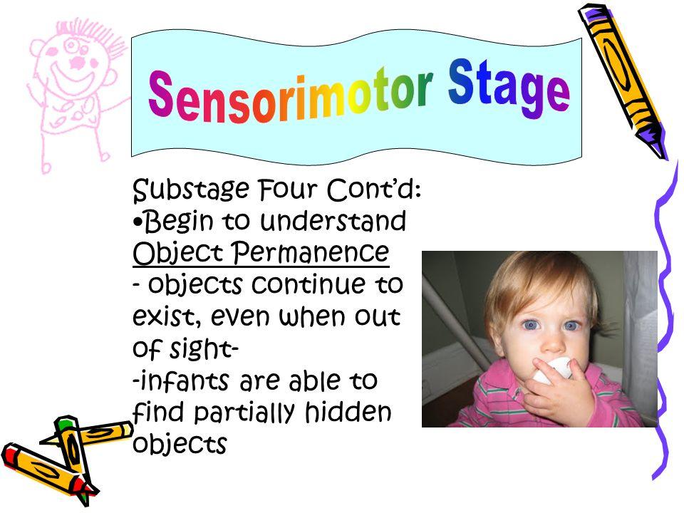 Sensorimotor Stage Substage Four Cont'd: