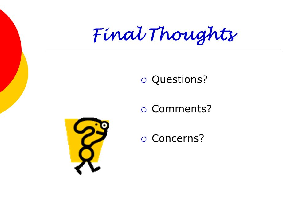 Final Thoughts Questions Comments Concerns