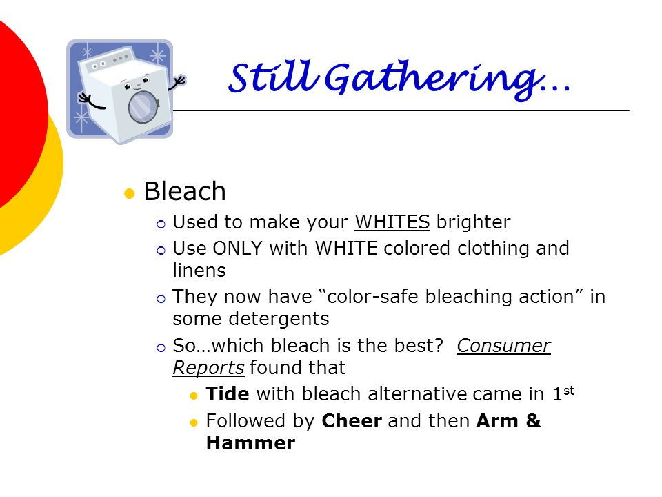 Still Gathering… Bleach Used to make your WHITES brighter