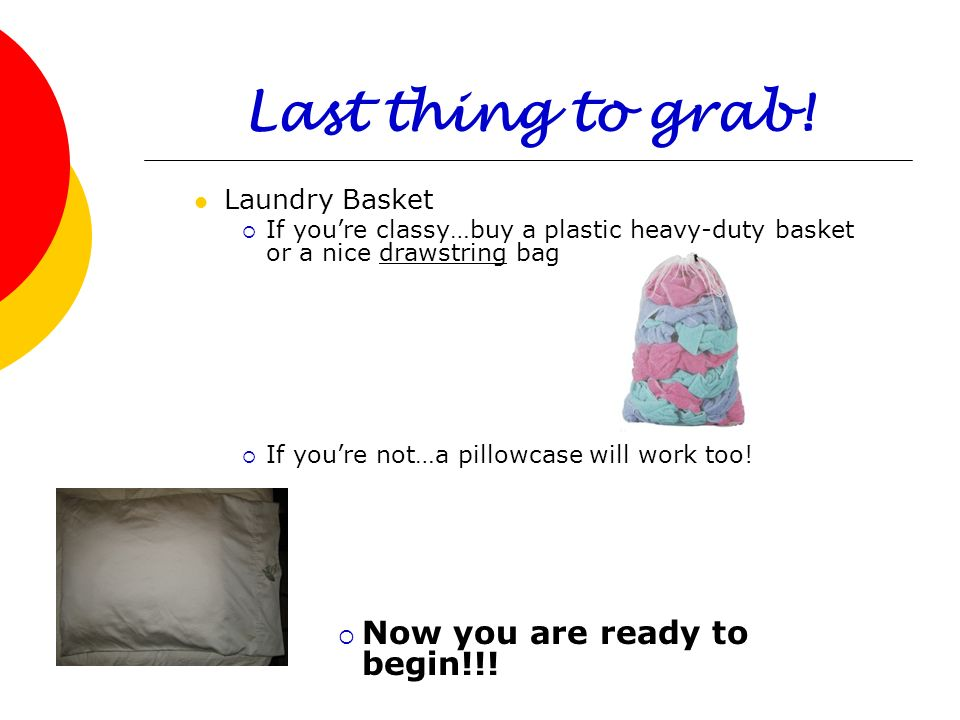 Last thing to grab! Now you are ready to begin!!! Laundry Basket