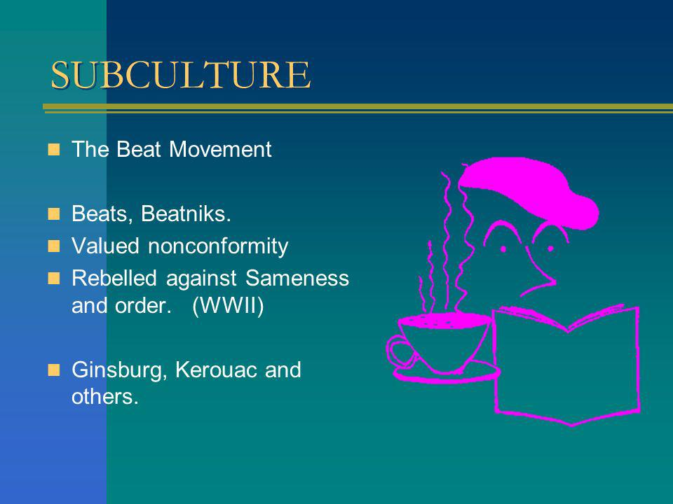 SUBCULTURE The Beat Movement Beats, Beatniks. Valued nonconformity