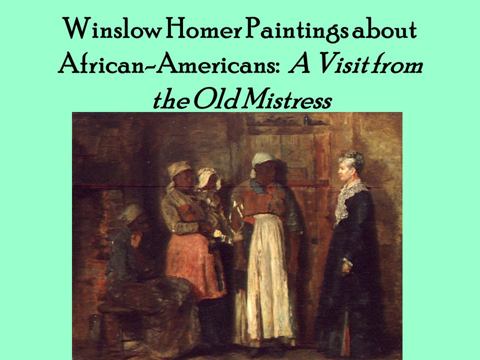 Winslow Homer Paintings about African-Americans: A Visit from the Old Mistress