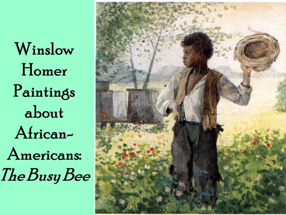 Winslow Homer Paintings about African-Americans: The Busy Bee