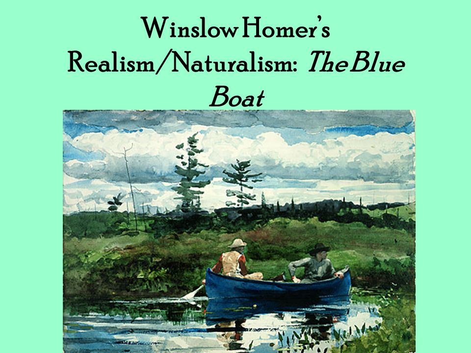 Winslow Homer's Realism/Naturalism: The Blue Boat