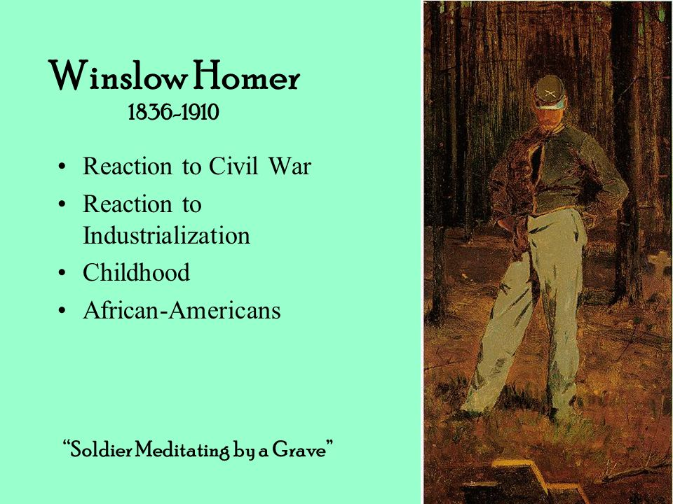 Winslow Homer 1836-1910 Reaction to Civil War