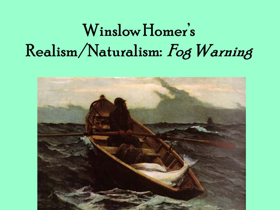 Winslow Homer's Realism/Naturalism: Fog Warning