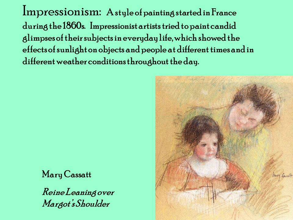 Impressionism: A style of painting started in France during the 1860s