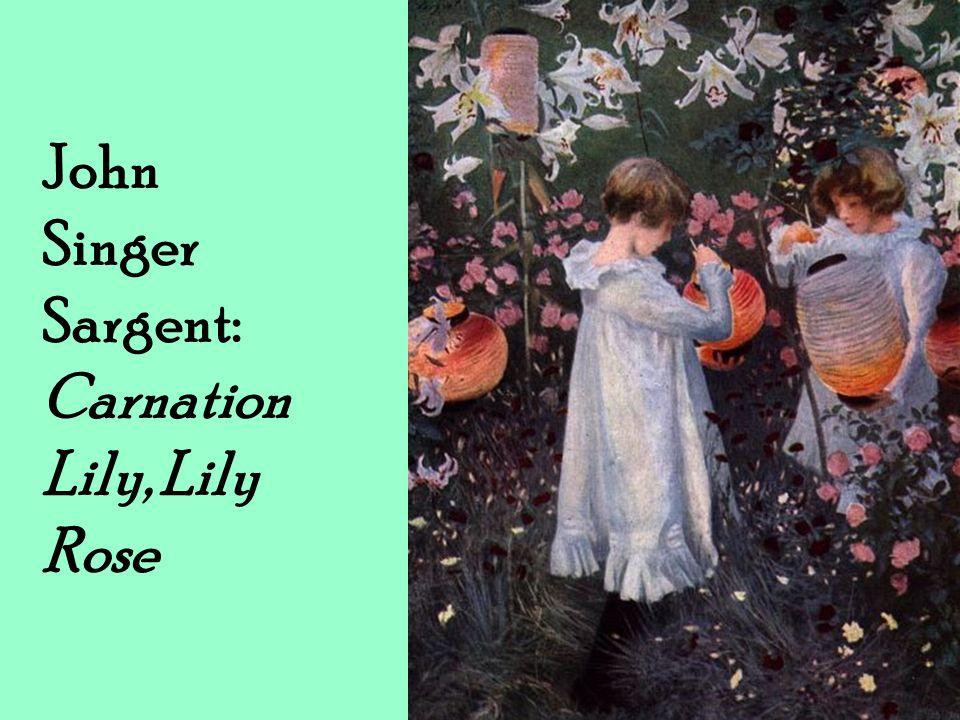 John Singer Sargent: Carnation Lily, Lily Rose