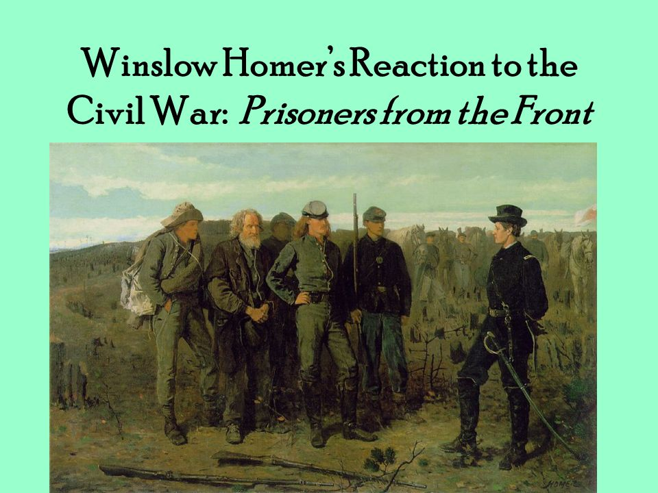 Winslow Homer's Reaction to the Civil War: Prisoners from the Front