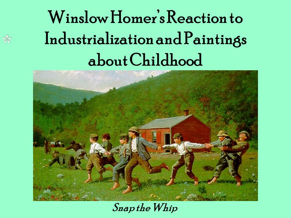 Winslow Homer's Reaction to Industrialization and Paintings about Childhood