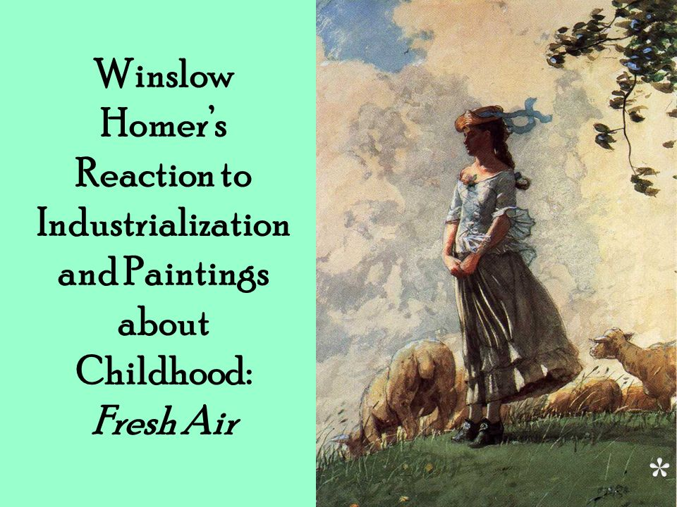 Winslow Homer's Reaction to Industrialization and Paintings about Childhood: Fresh Air