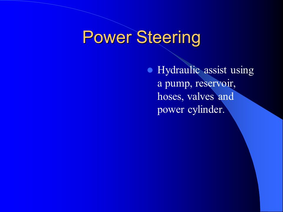 Power Steering Hydraulic assist using a pump, reservoir, hoses, valves and power cylinder.
