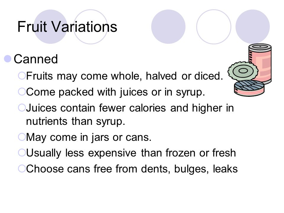 Fruit Variations Canned Fruits may come whole, halved or diced.