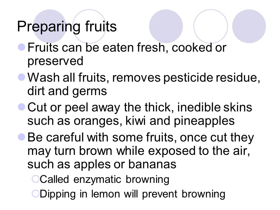 Preparing fruits Fruits can be eaten fresh, cooked or preserved