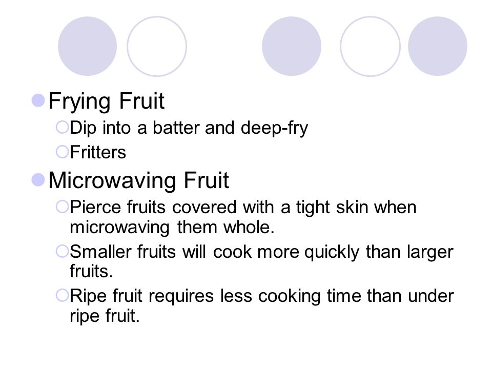Frying Fruit Microwaving Fruit Dip into a batter and deep-fry Fritters