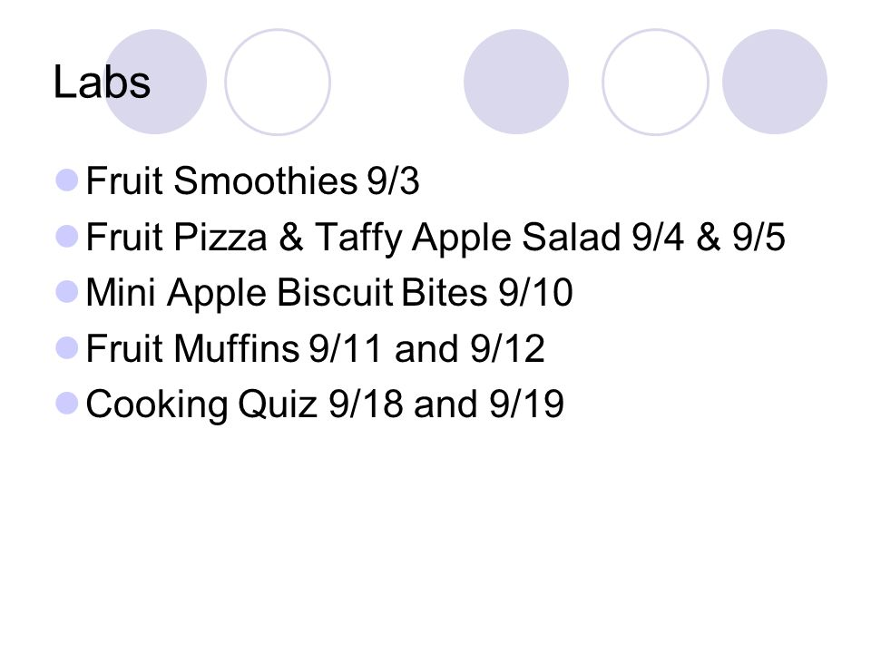 Labs Fruit Smoothies 9/3 Fruit Pizza & Taffy Apple Salad 9/4 & 9/5