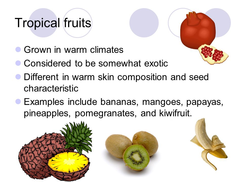 Tropical fruits Grown in warm climates