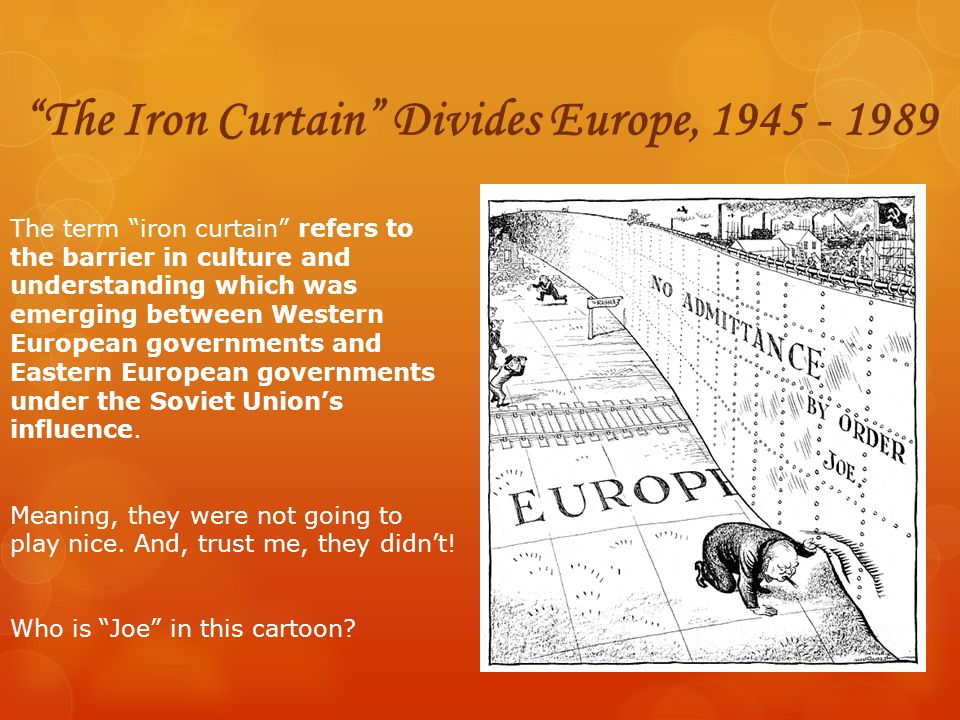The Iron Curtain Divides Europe, 1945   1989