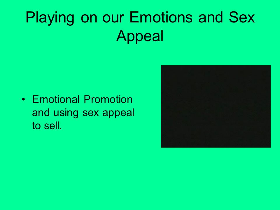 Playing on our Emotions and Sex Appeal