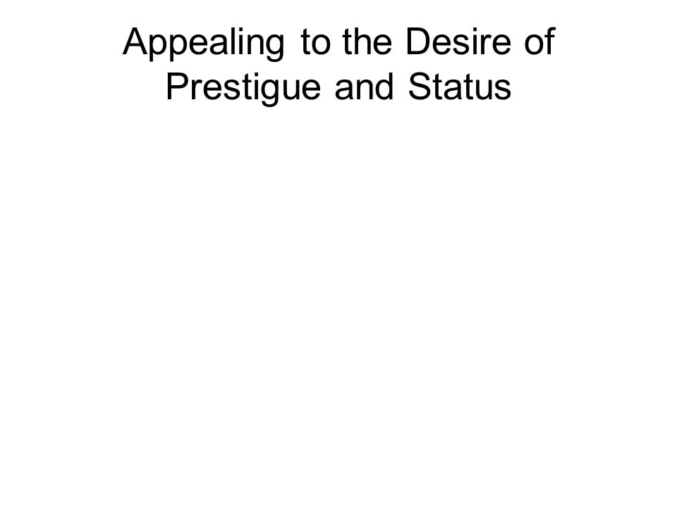Appealing to the Desire of Prestigue and Status