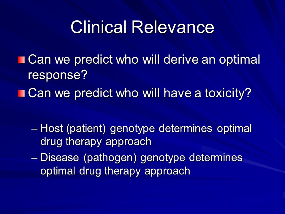 Clinical Relevance Can we predict who will derive an optimal response