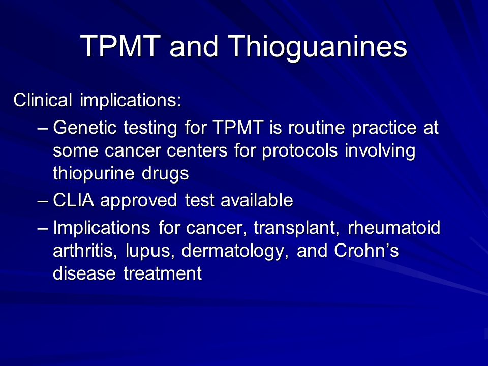 TPMT and Thioguanines Clinical implications: