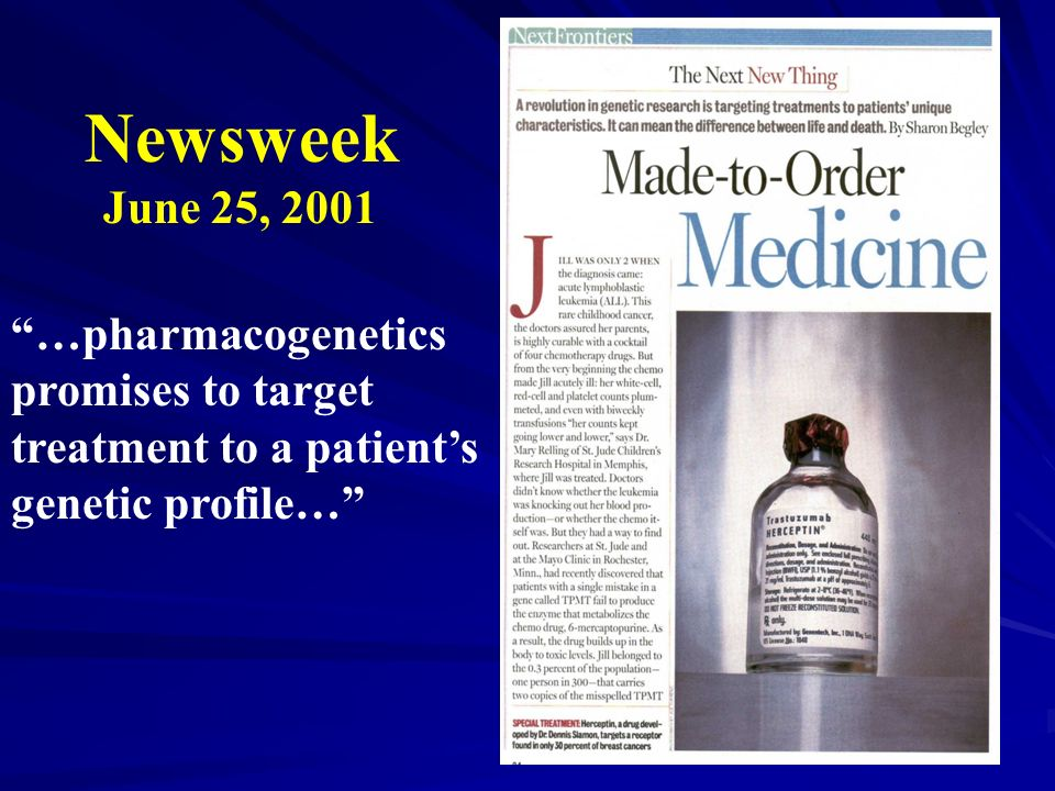 Newsweek June 25, 2001 …pharmacogenetics promises to target