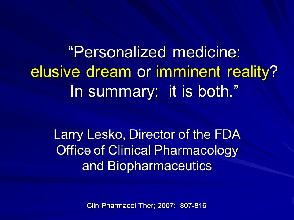 Personalized medicine: elusive dream or imminent reality