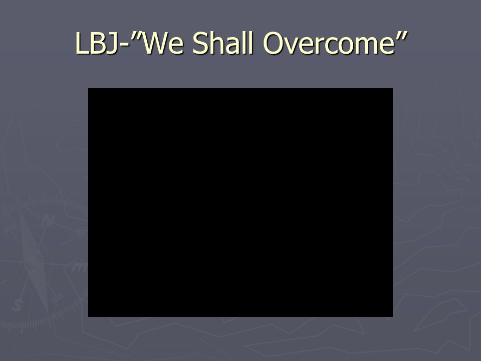 LBJ- We Shall Overcome