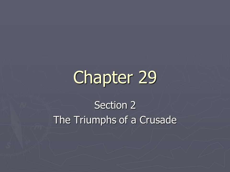 Section 2 The Triumphs of a Crusade