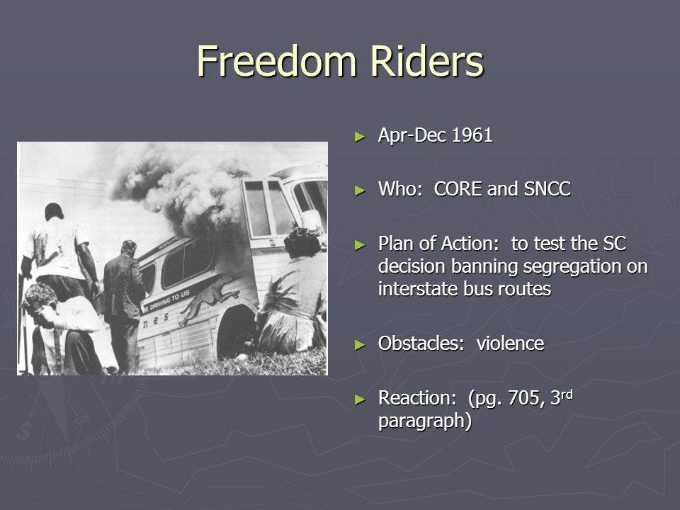 Freedom Riders Apr-Dec 1961 Who: CORE and SNCC