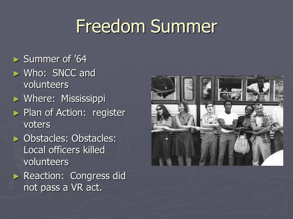 Freedom Summer Summer of '64 Who: SNCC and volunteers
